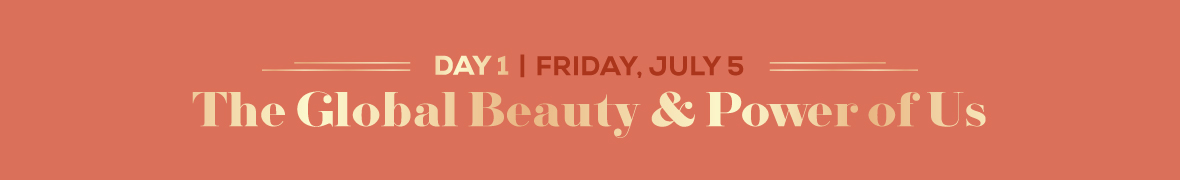 DAY 1 - FRIDAY, JULY 5: The Global Beauty & Power of Us